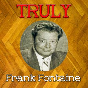 Truly Frank Fontaine