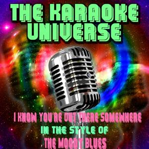 I Know You're Out There Somewhere (Karaoke Version) [in the Style of the Moody Blues]