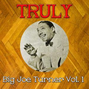Truly Big Joe Turner, Vol. 1