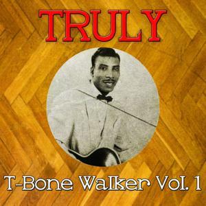 Truly T-Bone Walker, Vol. 1