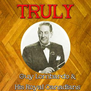 Truly Guy Lombardo His Royal Canadians
