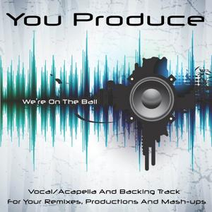 You Produce - We're On the Ball