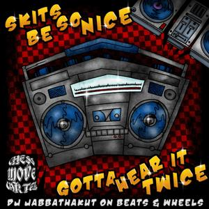 Skits Be So Nice Gotta Hear It Twice (DJ JabbaThaKut on Beats & Wheels)