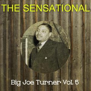 The Sensational Big Joe Turner, Vol. 5