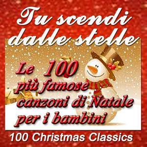 Tu scendi dalle stelle: Le 100 più famose canzoni di Natale per i bambini (100 Christmas Classics)