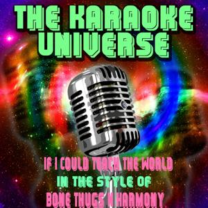 If I Could Teach the World (Karaoke Version)[ In the Style of Bone Thugs N Harmony]
