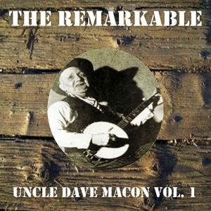 The Remarkable Uncle Dave Macon, Vol. 1