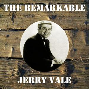 The Remarkable Jerry Vale