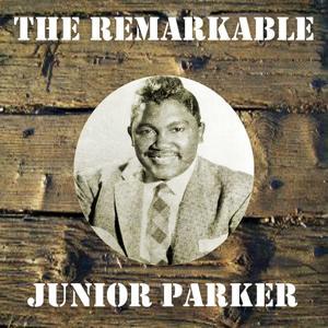 The Remarkable Junior Parker