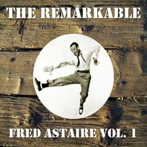The Remarkable Fred Astaire, Vol. 1