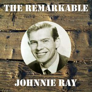 The Remarkable Johnnie Ray
