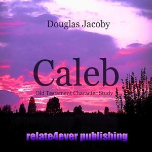 Caleb (Old Testament Character Study)