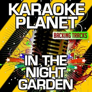 In the Night Garden (Karaoke Version) (Originally Performed By the Night Garden)