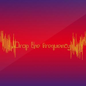 Drop the Frequency