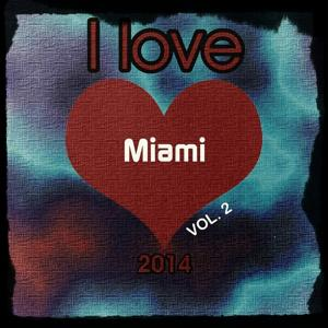 I love Miami 2014, Vol. 2 (Top 20 in the House Collection Deluxe for Djs Hits)