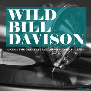 Wild Bill Davison: One of the Best Jazz Musicians of All Time