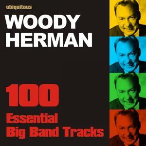 100 Essential Big Band Tracks By Woody Herman
