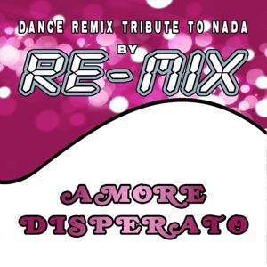 Amore Disperato: Dance Remix Tribute to Nada
