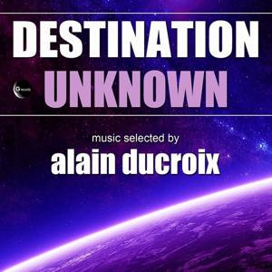 Destination Unknown (Selected by Alain Ducroix)