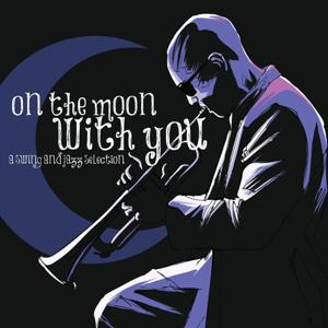 On the Moon With You a Swing and Jazz Music Selection