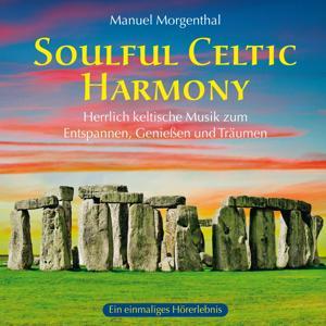 Soulful Celtic Harmony (Herrlich keltische Musik zum Entspannen, Genießen und Träumen)