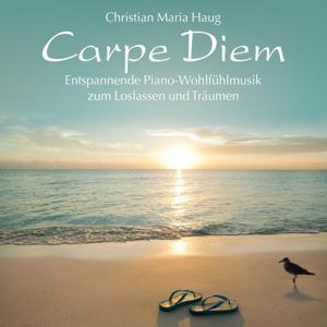 Carpe Diem (Entspannende Piano-Wohlfühlmusik zum Loslassen und Träumen)
