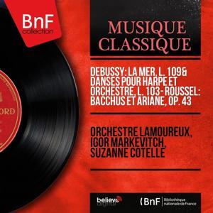 Debussy: La mer, L. 109 & Danses pour harpe et orchestre, L. 103 - Roussel: Bacchus et Ariane, Op. 43 (Mono Version)