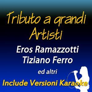 Tributo a grandi artisti: Eros Ramazzotti, Tiziano Ferro ed altri (Include versioni karaoke)