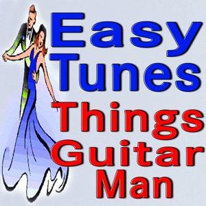 Easy Tunes (Things, Guitar Man)