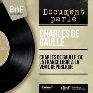 Charles De Gaulle: De la France Libre à la Vème République (Extraits de discours, Mono Version)