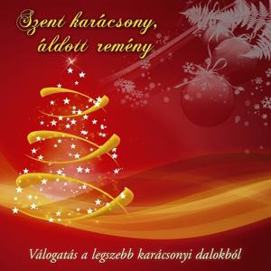 Szent Karácsony, Áldott Remény (Válogatás A Legszebb Karácsonyi Dalokból)