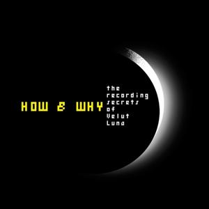 How & Why. the Recording Secrets of Velut Luna (Vol. 1)