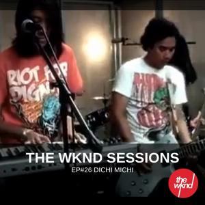 The Wknd Sessions Ep. 26: Dichi Michi