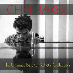 The Ultimate Best Of Chet's Collection
