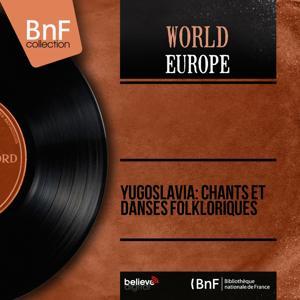 Yugoslavia: Chants et danses folkloriques (Mono Version)