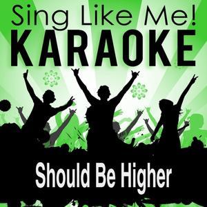 Should Be Higher (Radio Edit) (Karaoke Version)