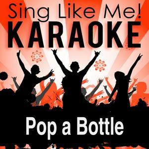 Pop a Bottle (Fill Me Up) (Karaoke Version)
