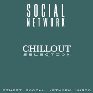 Social Network Chillout Selection (Finest Social Network Music)