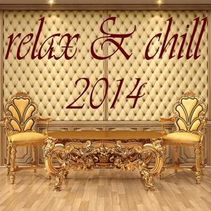 Relax & Chill 2014 (A Deluxe Compilation of Lounge and Chill Out Tunes)
