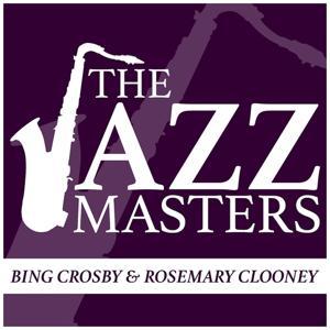 The Jazz Masters - Bing Crosby & Rosemary Clooney