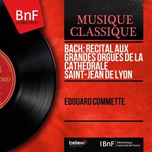 Bach: Récital aux grandes orgues de la cathédrale Saint-Jean de Lyon (Mono Version)