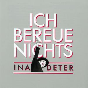 Ich Bereue Nichts - The Best Of Ina Deter