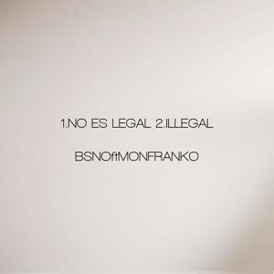 No Es Legal / Illegal (feat. Mon Franko)