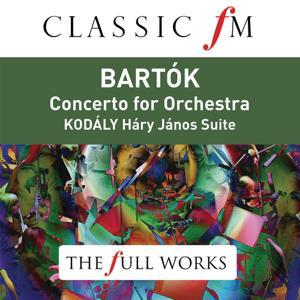 Bartók: Concerto for Orchestra; Kodály: Háry János Suite (Classic FM: The Full Works)