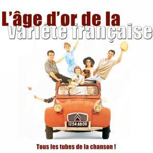L'âge d'or de la variété française (Tous les tubes de la chanson !)