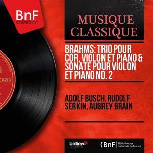 Brahms: Trio pour cor, violon et piano & Sonate pour violon et piano No. 2 (Mono Version)