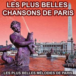 Les plus belles chansons de Paris (Les plus belles mélodies de Paris)