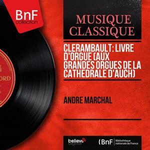 Clérambault: Livre d'orgue (aux grandes orgues de la cathédrale d'Auch) (Stereo Version)