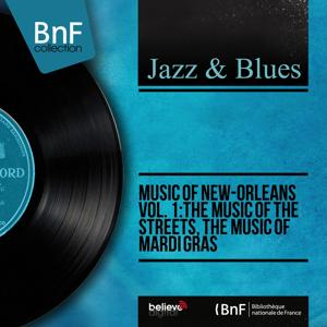 Music of New-Orleans Vol. 1: The Music of the Streets, the Music of Mardi Gras (Mono Version)