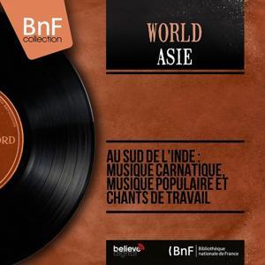 Au sud de l'Inde : Musique carnatique, musique populaire et chants de travail (Mono version)